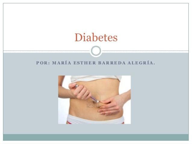 P O R : M A R Í A E S T H E R B A R R E D A A L E G R Í A .Diabetes