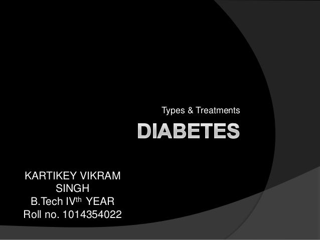 Types & Treatments  KARTIKEY VIKRAM SINGH B.Tech IVth YEAR Roll no. 1014354022