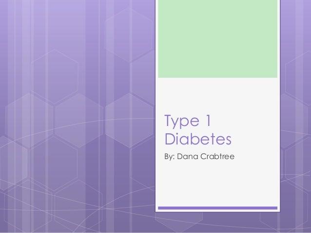 Type 1 Diabetes By: Dana Crabtree