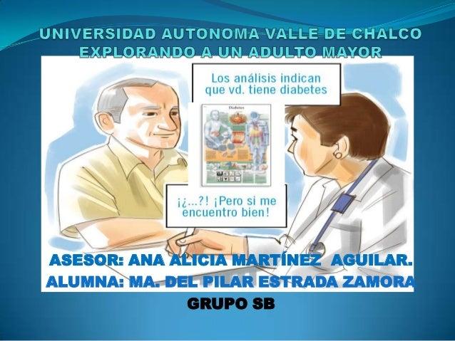 ASESOR: ANA ALICIA MARTÍNEZ AGUILAR. ALUMNA: MA. DEL PILAR ESTRADA ZAMORA GRUPO SB