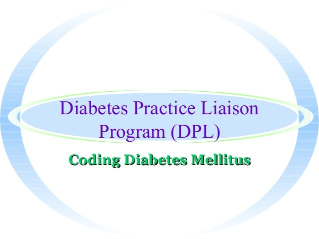 Diabetes Practice Liaison Program (DPL) Coding Diabetes MellitusCoding Diabetes Mellitus