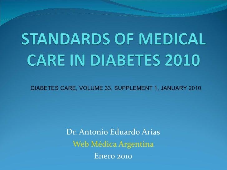 Dr. Antonio Eduardo Arias Web Médica Argentina Enero 2010 DIABETES CARE, VOLUME 33, SUPPLEMENT 1, JANUARY 2010