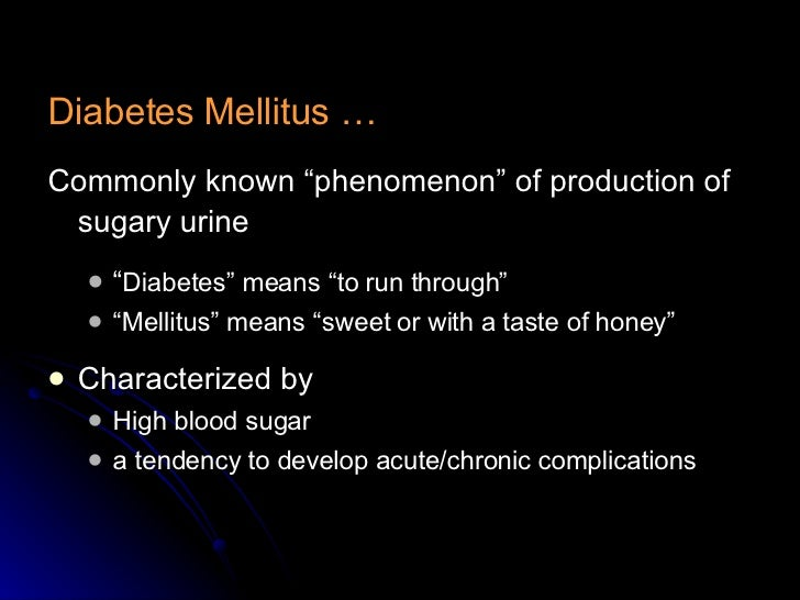 "<ul><li>Diabetes Mellitus … </li></ul><ul><li>Commonly known ""phenomenon"" of production of sugary urine   </li></ul><ul><u..."