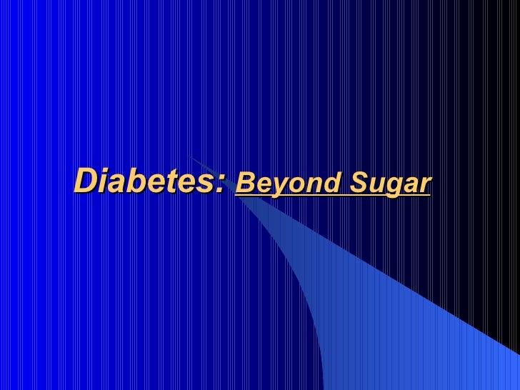 Diabetes:  Beyond Sugar