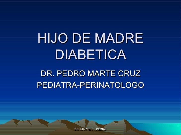 HIJO DE MADRE DIABETICA DR. PEDRO MARTE CRUZ PEDIATRA-PERINATOLOGO