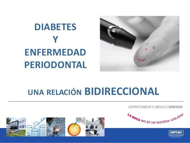 DIABETES Y ENFERMEDAD PERIODONTAL DEPARTAMENTO MÉDICO DENTAID UNA RELACIÓN BIDIRECCIONAL