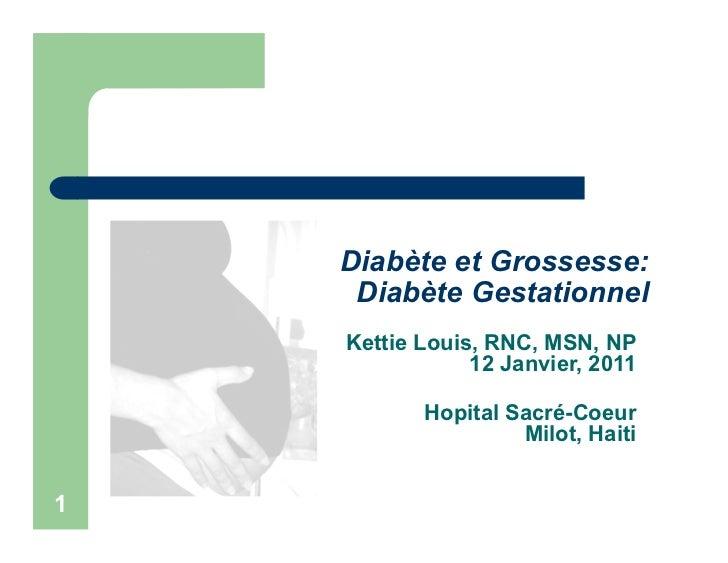 Diabète et Grossesse:     Diabète Gestationnel    Kettie Louis, RNC, MSN, NP                12 Janvier, 2011           Hop...