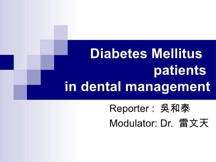 Diabetes Mellitus  patients  in dental management Reporter :  吳和泰 Modulator: Dr.  雷文天