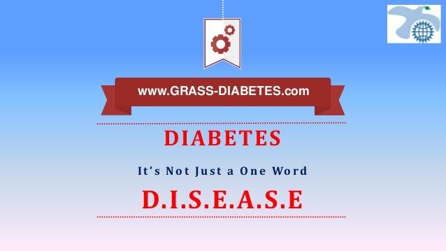 DIABETES I t ' s N o t J u s t a O n e Wo rd D.I.S.E.A.S.E www.GRASS-DIABETES.com