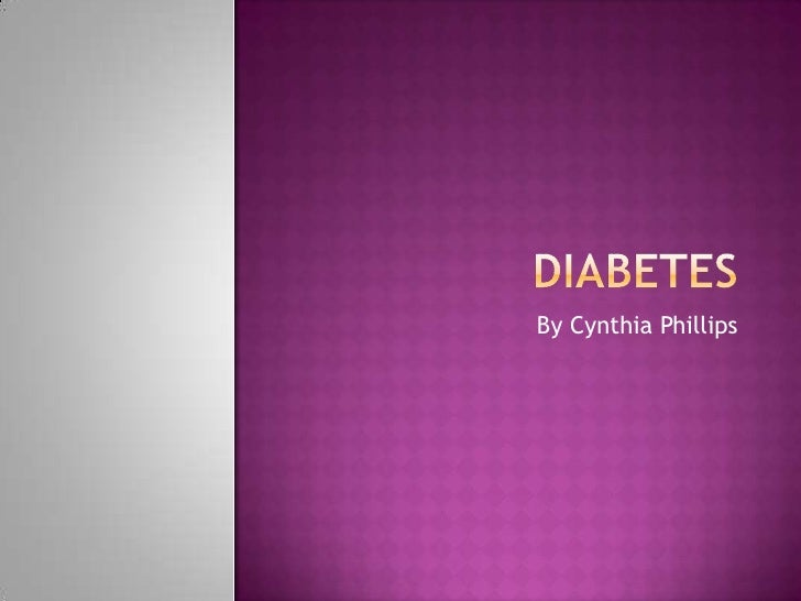 Diabetes<br />By Cynthia Phillips<br />
