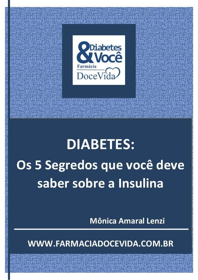 DIABETES: Os 5 Segredos que você deve saber sobre a Insulina Mônica Amaral Lenzi WWW.FARMACIADOCEVIDA.COM.BR