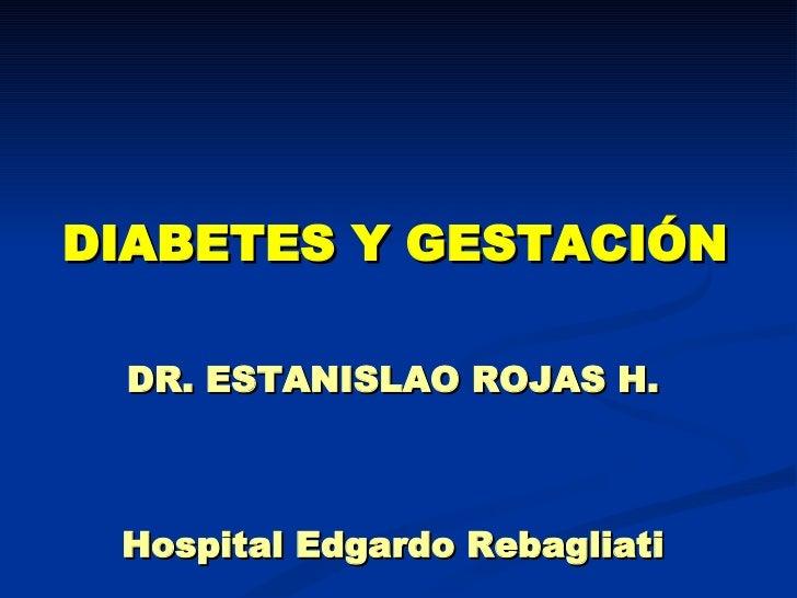 DIABETES Y GESTACIÓN DR. ESTANISLAO ROJAS H. Hospital Edgardo Rebagliati