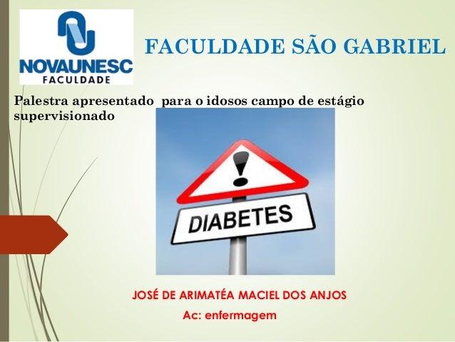 JOSÉ DE ARIMATÉA MACIEL DOS ANJOS Ac: enfermagem FACULDADE SÃO GABRIEL Palestra apresentado para o idosos campo de estágio...