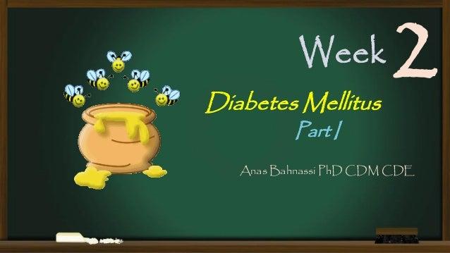 Week Diabetes Mellitus  2  Part I  Anas Bahnassi PhD CDM CDE