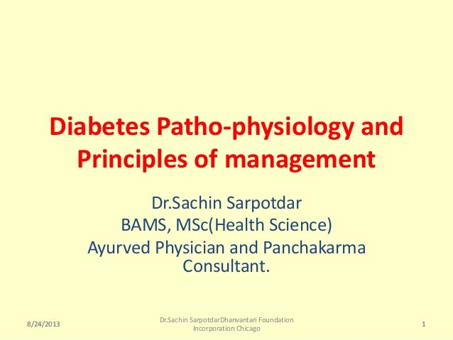 8/24/2013 Dr.Sachin SarpotdarDhanvantari Foundation Incorporation Chicago 1 Diabetes Patho-physiology and Principles of ma...