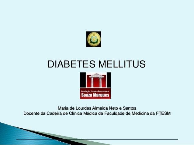 SEMIOLOGIA DO DIABETES MELLITUS Maria de Lourdes Almeida Neto e Santos Docente da Cadeira de Clínica Médica da Faculdade d...
