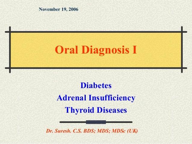Diabetes Adrenal Insufficiency Thyroid Diseases November 19, 2006 Dr. Suresh. C.S. BDS; MDS; MDSc (UK) Oral Diagnosis I