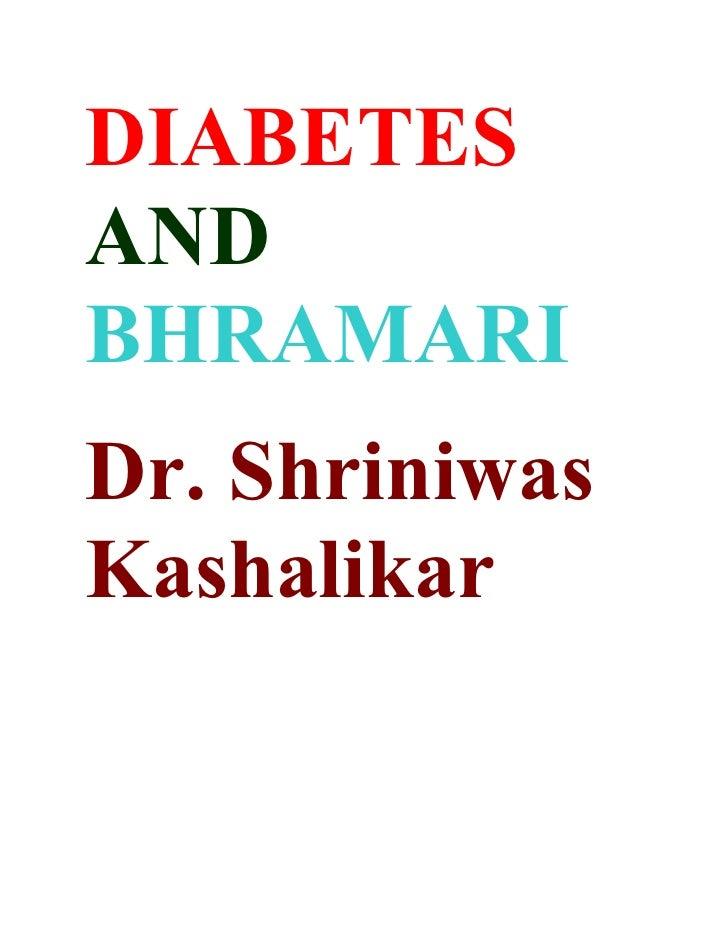 DIABETES AND BHRAMARI Dr. Shriniwas Kashalikar