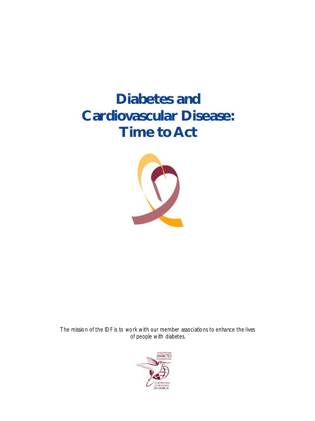 Diabetes and Cardiovascular Disease: Time to Act The mission of the IDF is to work with our member associations to enhance...