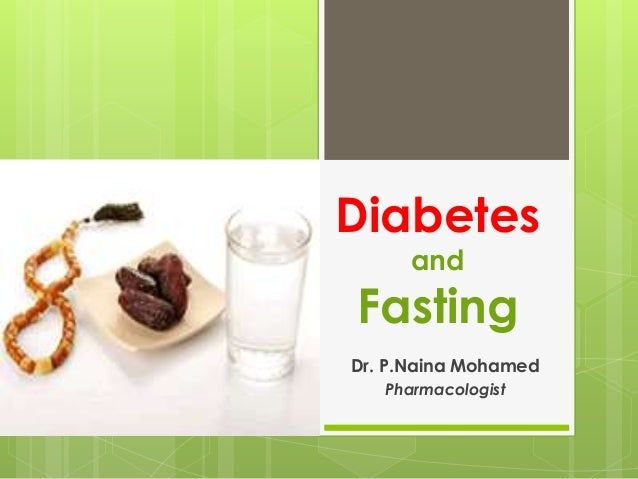 Diabetes and Fasting Dr. P.Naina Mohamed Pharmacologist