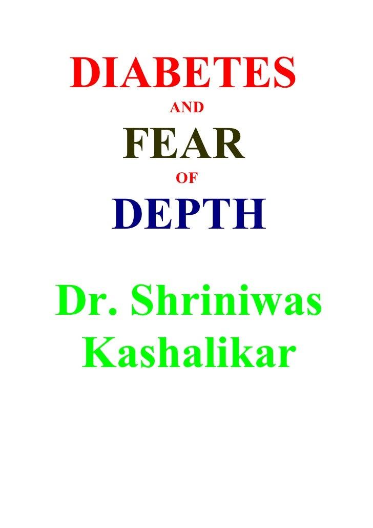 DIABETES      AND     FEAR      OF    DEPTH Dr. Shriniwas  Kashalikar