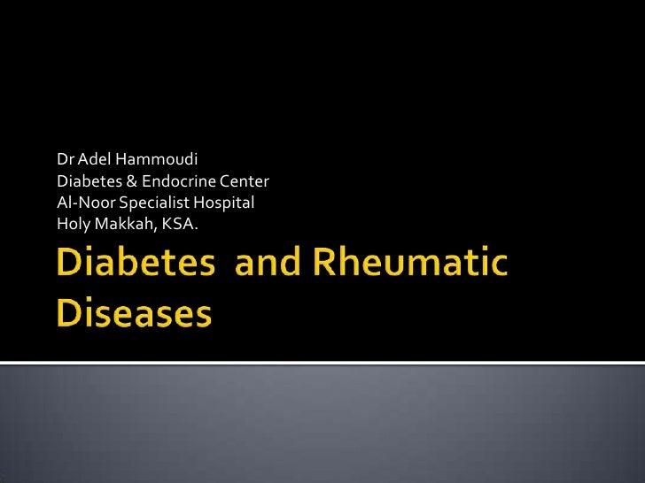 Diabetes  and Rheumatic Diseases<br />Dr Adel Hammoudi<br />Diabetes & Endocrine Center<br />Al-Noor Specialist Hospital<b...