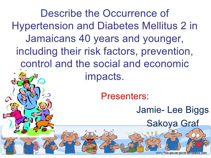 Describe the Occurrence ofHypertension and Diabetes Mellitus 2 in   Jamaicans 40 years and younger, including their risk f...