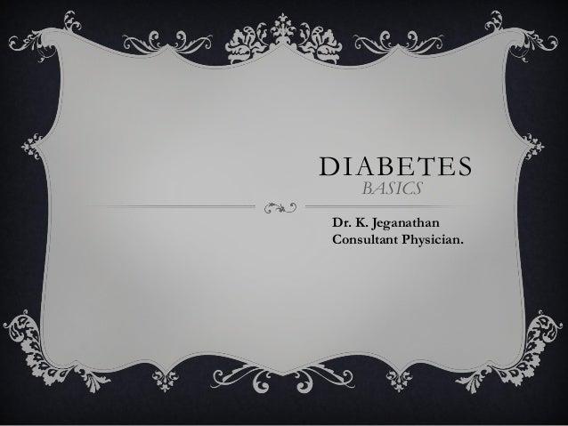 DIABETES BASICS Dr. K. Jeganathan Consultant Physician.