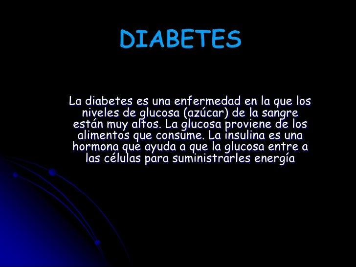 DIABETES<br />La diabetes es una enfermedad en la que los niveles de glucosa (azúcar) de la sangre están muy altos. La glu...