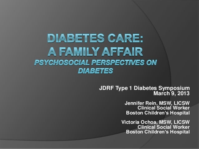 JDRF Type 1 Diabetes SymposiumMarch 9, 2013Jennifer Rein, MSW, LICSWClinical Social WorkerBoston Children's HospitalVictor...