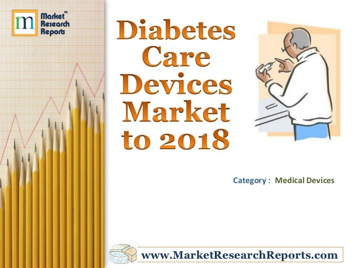 Diabetes Care Devices Market to 2018