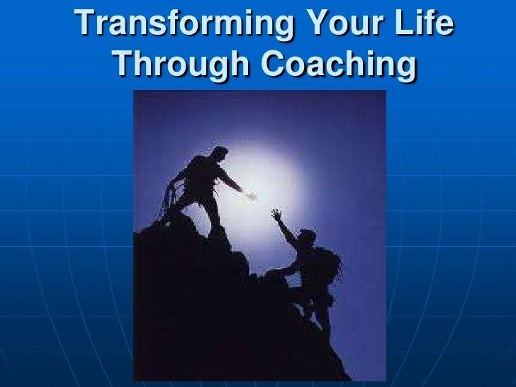 Transforming Your Life Through Coaching <br />
