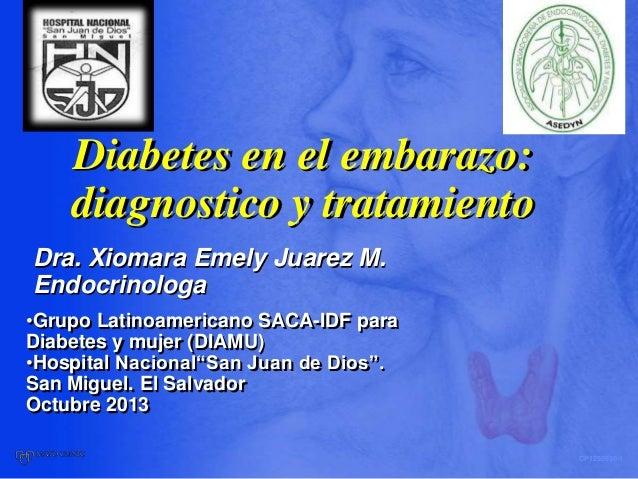Diabetes en el embarazo: diagnostico y tratamiento Dra. Xiomara Emely Juarez M. Endocrinologa •Grupo Latinoamericano SACA-...