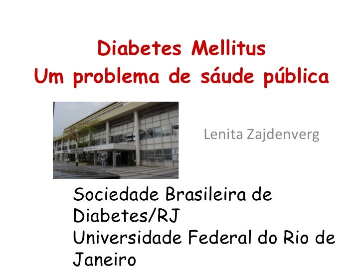 Diabetes Mellitus Um problema de sáude pública Lenita Zajdenverg Sociedade Brasileira de Diabetes/RJ Universidade Federal ...