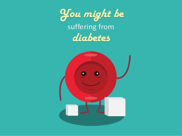 You might be suffering from diabetes