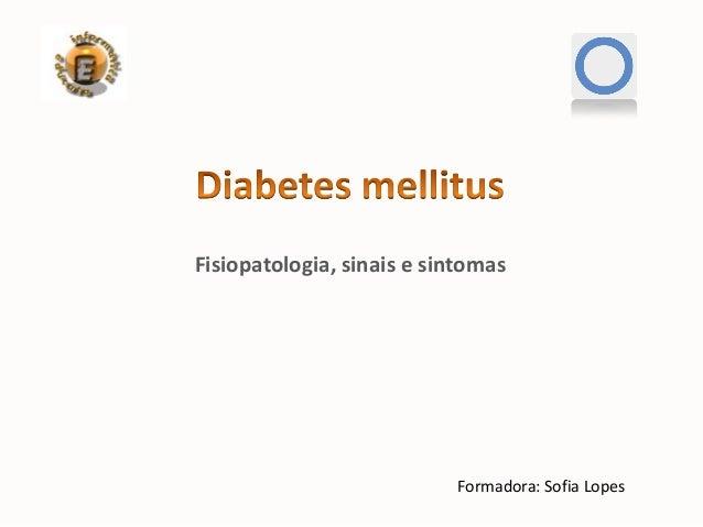 Fisiopatologia, sinais e sintomas                           Formadora: Sofia Lopes