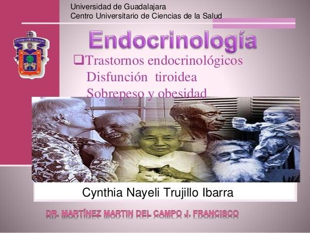 Universidad de Guadalajara  Centro Universitario de Ciencias de la Salud  Trastornos endocrinológicos  Disfunción tiroide...