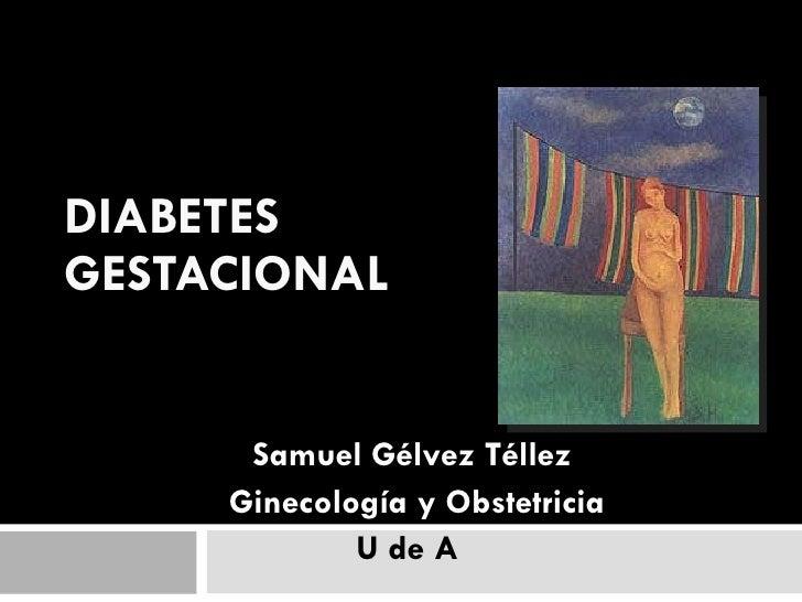 DIABETES  GESTACIONAL Samuel Gélvez Téllez Ginecología y Obstetricia U de A