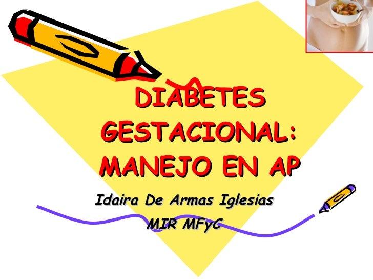 DIABETES GESTACIONAL: MANEJO EN AP Idaira De Armas Iglesias MIR MFyC