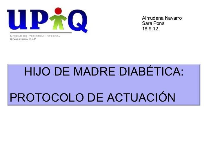 Almudena Navarro                  Sara Pons                  18.9.12 HIJO DE MADRE DIABÉTICA:PROTOCOLO DE ACTUACIÓN