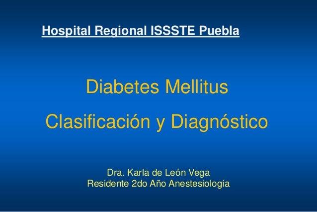 Diabetes Mellitus Clasificación y Diagnóstico Dra. Karla de León Vega Residente 2do Año Anestesiología Hospital Regional I...