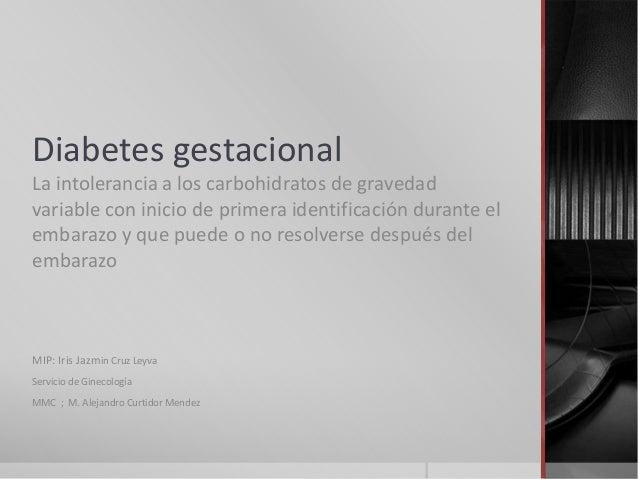 Diabetes gestacional La intolerancia a los carbohidratos de gravedad variable con inicio de primera identificación durante...