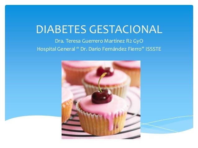 "DIABETES GESTACIONAL       Dra. Teresa Guerrero Martínez R2 GyOHospital General "" Dr. Darío Fernández Fierro"" ISSSTE"
