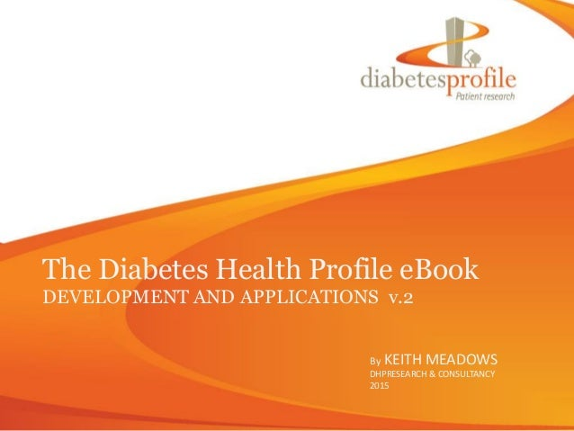 The Diabetes Health Profile eBook DEVELOPMENT AND APPLICATIONS v.2 By KEITH MEADOWS DHPRESEARCH & CONSULTANCY 2015
