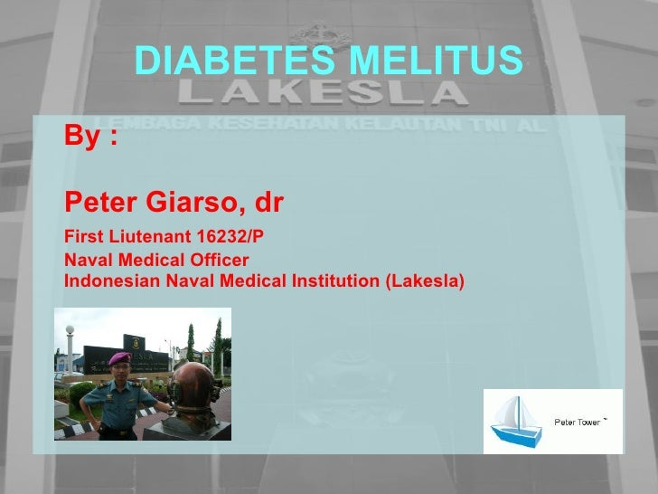 DIABETES MELITUS <ul><li>By : </li></ul><ul><li>Peter Giarso, dr </li></ul><ul><li>First Liutenant 16232/P </li></ul><ul><...
