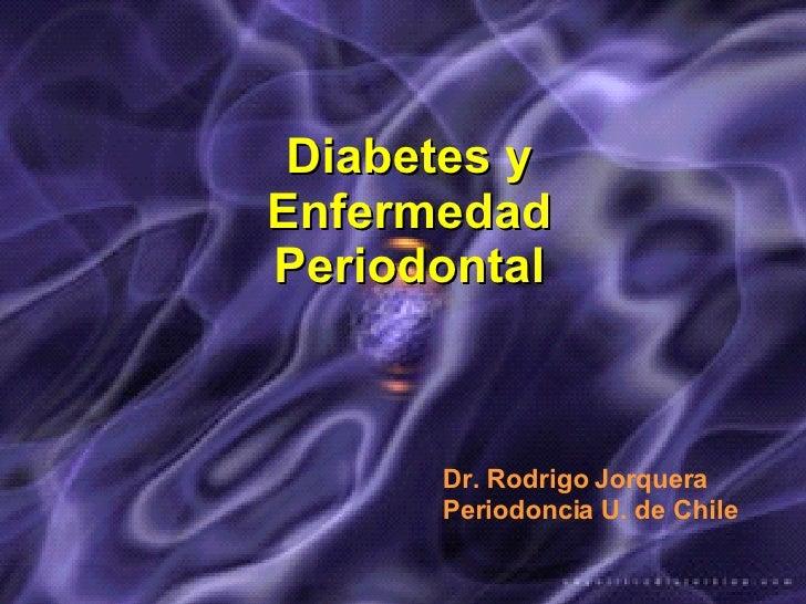 Diabetes y Enfermedad Periodontal Dr. Rodrigo Jorquera Periodoncia U. de Chile