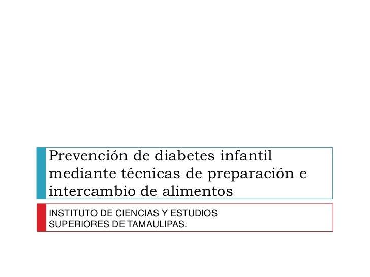 Prevención de diabetes infantil mediante técnicas de preparación e intercambio de alimentos<br />INSTITUTO DE CIENCIAS Y E...