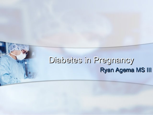 Diabetes in PregnancyDiabetes in Pregnancy Ryan Agema MS IIIRyan Agema MS III