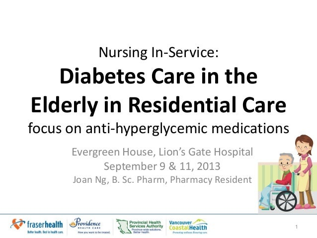 Nursing In-Service: Diabetes Care in the Elderly in Residential Care focus on anti-hyperglycemic medications Evergreen Hou...