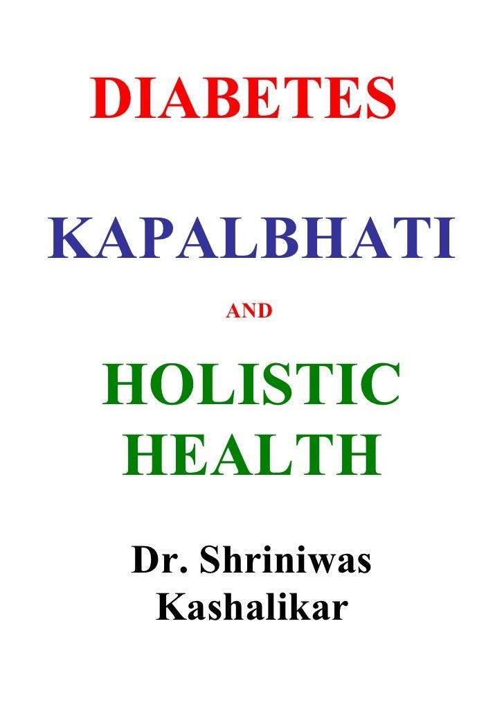 DIABETES  KAPALBHATI        AND    HOLISTIC  HEALTH   Dr. Shriniwas    Kashalikar